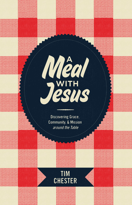 A Meal with Jesus Discovering Grace, Community, and Mission around the Table [Paperback]