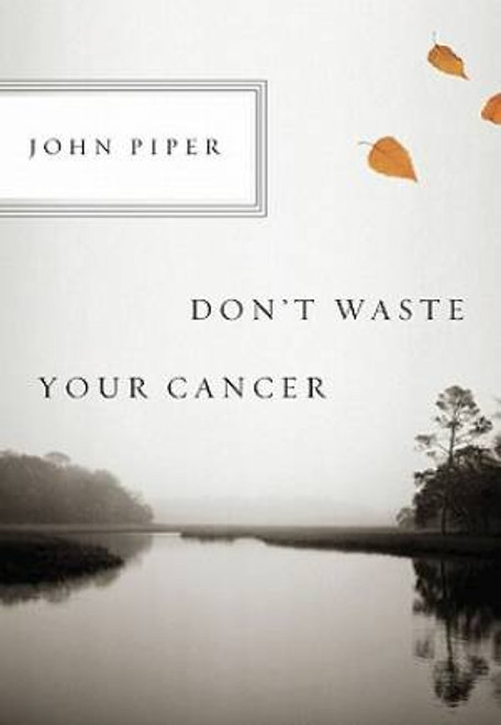 Don't Waste Your Cancer [Paperback]