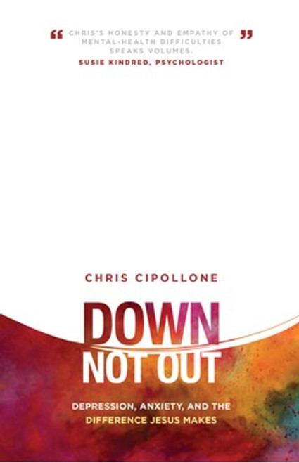 Down Not Out Depression, Anxiety, and the Difference Jesus Makes [Paperback]