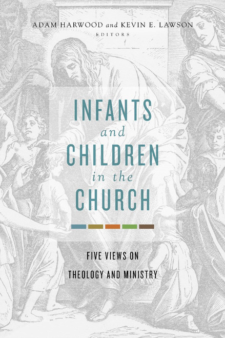 Infants and Children in the Church Five Views on Theology and Ministry [Paperback]