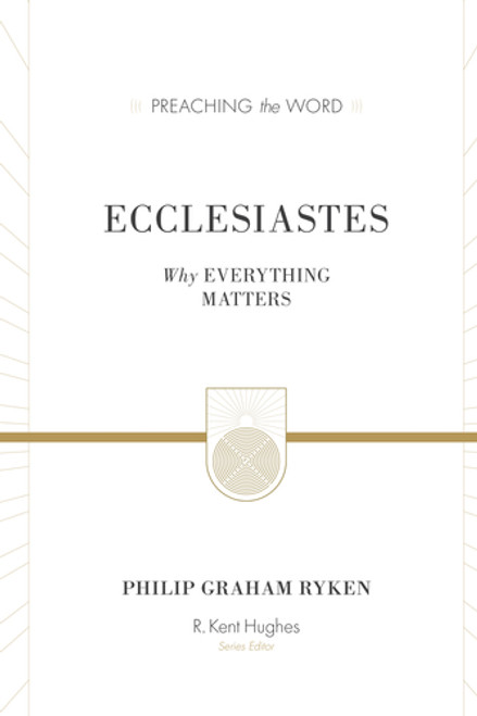 Ecclesiastes [Preaching the Word] Why Everything Matters [Hardback]