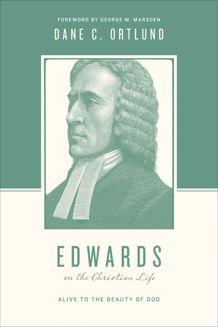 Edwards on the Christian Life Alive to the Beauty of God [Paperback]