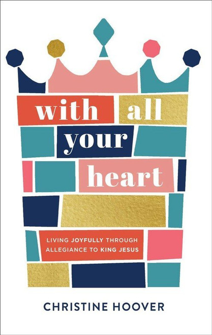 With All Your Heart Living Joyfully through Allegiance to King Jesus [Paperback]