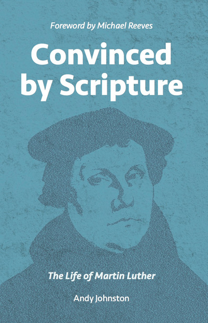 Convinced by Scripture The Life of Martin Luther [eBook]