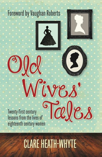 Old Wives' Tales Twenty-first century lessons from the lives of eighteenth century women [eBook]
