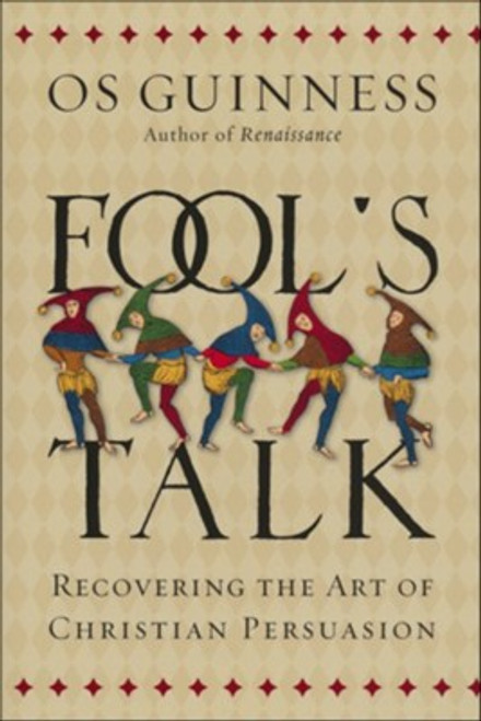 Fool's Talk Recovering the Art of Christian Persuasion [Paperback]