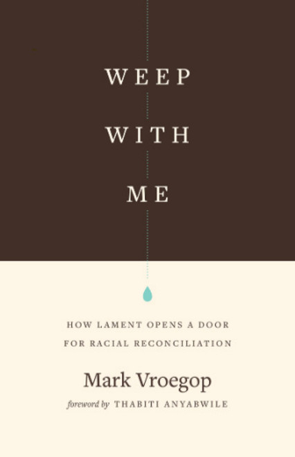 Weep with Me How Lament Opens a Door for Racial Reconciliation [Paperback]