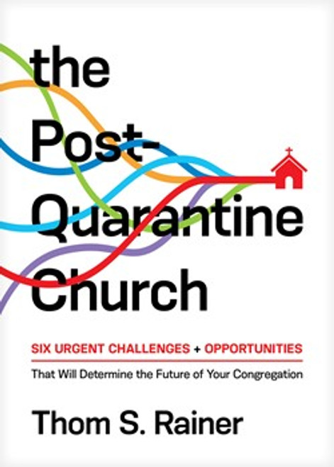 The Post-Quarantine Church Six Urgent Challenges and Opportunities That Will Determine the Future of Your Congregation [Hardback]
