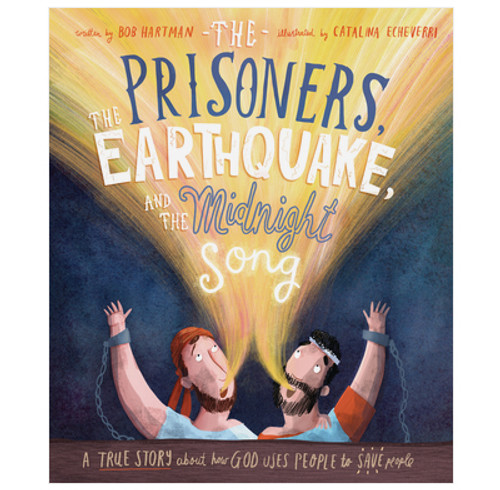 The Prisoners, the Earthquake, and the Midnight Song A true story about how God uses people to save people [Hardback]