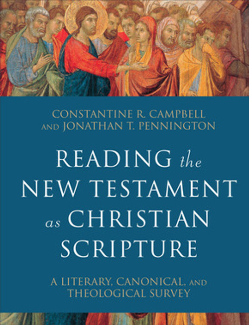 Reading the New Testament as Christian Scripture A Literary, Canonical, and Theological Survey [Hardback]