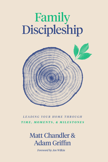 Family Discipleship Leading Your Home through Time, Moments, and Milestones [Hardback]
