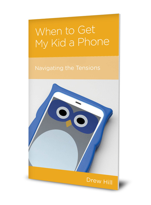 When to Get My Kid a Phone Navigating the Tensions [Tract/Booklet]