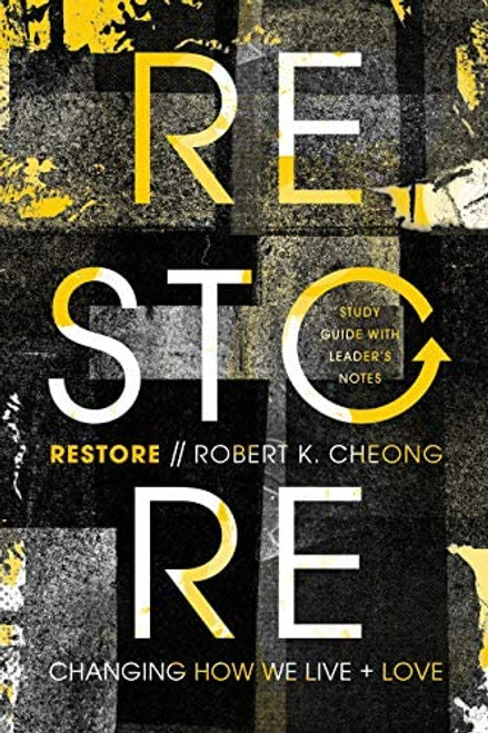 Restore: Changing How We Live and Love Study Guide with Leader's Notes [Paperback]
