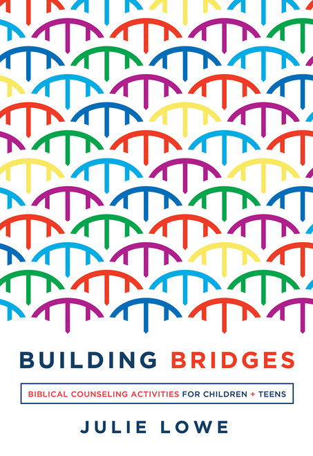 Building Bridges Biblical Counseling Activities for Children and Teens [Paperback]