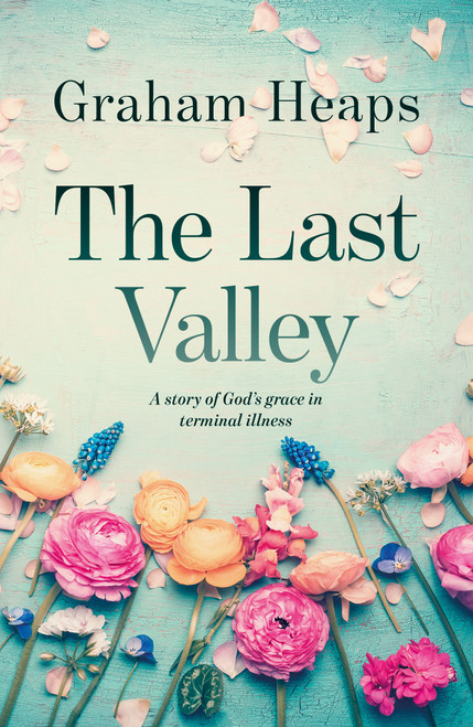 The Last Valley A Story of God's Grace in Terminal Illness [Paperback]