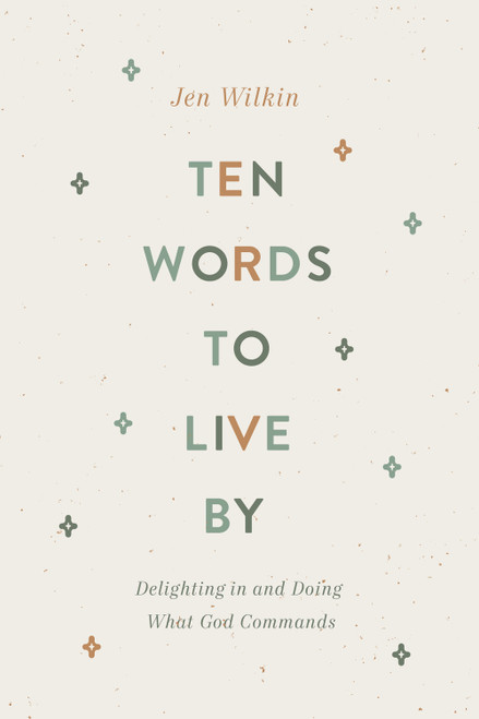 Ten Words to Live By Delighting in and Doing What God Commands [Paperback]