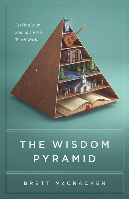 The Wisdom Pyramid Feeding Your Soul in a Post-Truth World [Paperback]