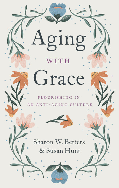 Aging with Grace Flourishing in an Anti-Aging Culture [Paperback]