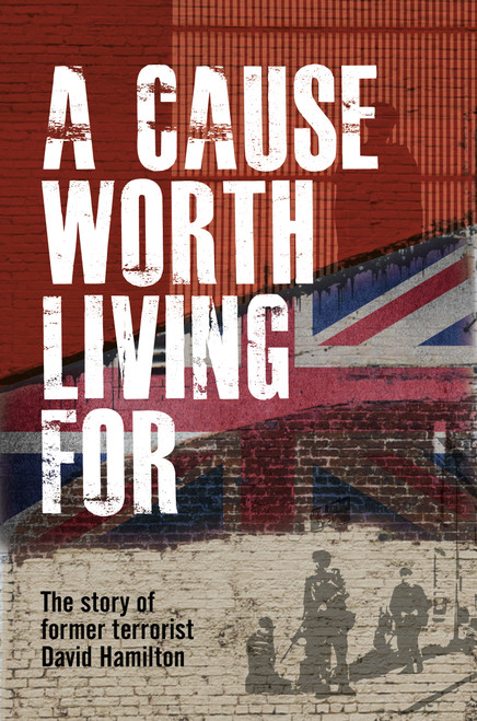 A Cause Worth Living For The Story of Former Terrorist David Hamilton [Paperback]