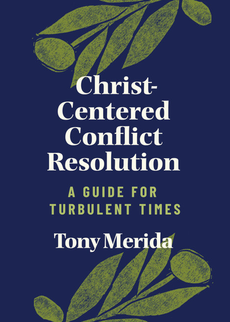 Christ-Centered Conflict Resolution A Guide for Turbulent Times [Paperback]