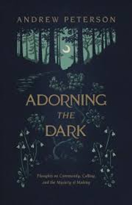 Adorning the Dark Thoughts on Community, Calling, and the Mystery of Making [Paperback]