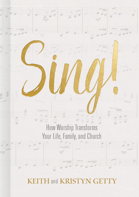Sing! How Worship Transforms Your Life Family and Church [Hardback]