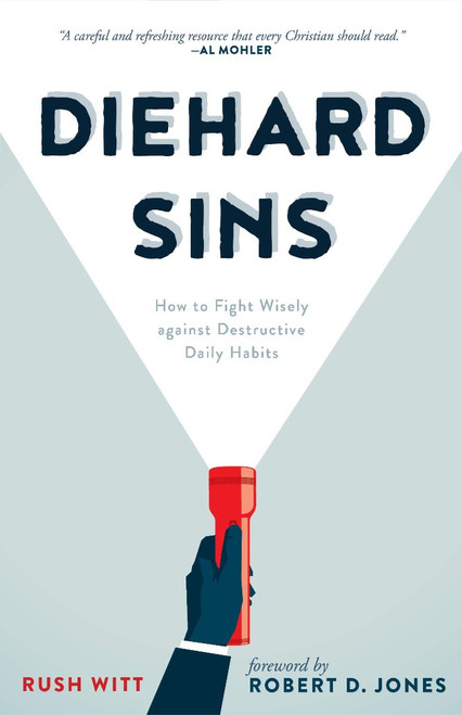 Diehard Sins: How to Fight Wisely Against Destructive Daily Habits How to Fight Wisely against Destructive Daily Habits [Paperback]