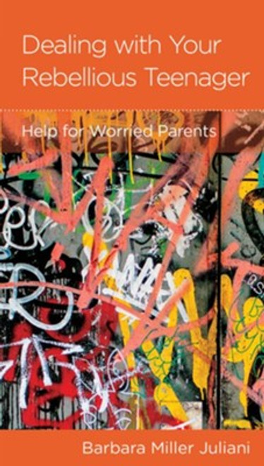 Dealing with Your Rebellious Teenager: Help for Worried Parents [Tract/Booklet]