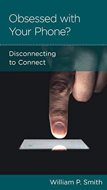 Obsessed with Your Phone?: Disconnecting to Connect [Tract/Booklet]