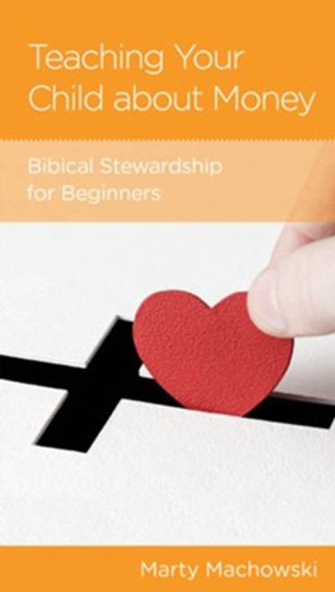 Teaching Your Child about Money: Biblical Stewardship for Beginners [Tract/Booklet]