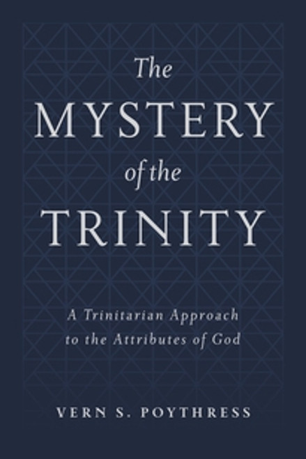 The Mystery of the Trinity A Trinitarian Approach to the Attributes of God [Hardback]