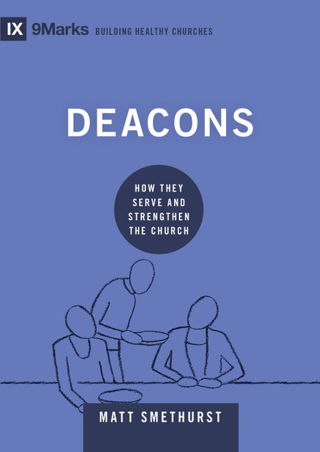 Deacons How They Serve and Strengthen the Church [Hardback]