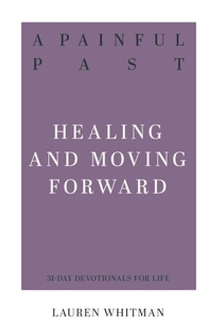 A Painful Past Healing and Moving Forward [Paperback]