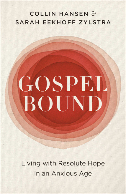 Gospelbound Living with Resolute Hope in an Anxious Age [Paperback]