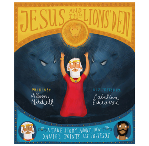 Jesus and the Lions' Den A true story about how Daniel points us to Jesus [Hardback]