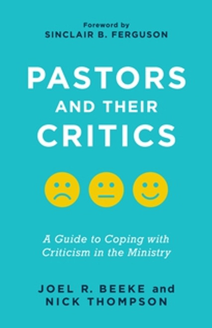 Pastors and Their Critics A Guide to Coping with Criticism in the Ministry [Paperback]