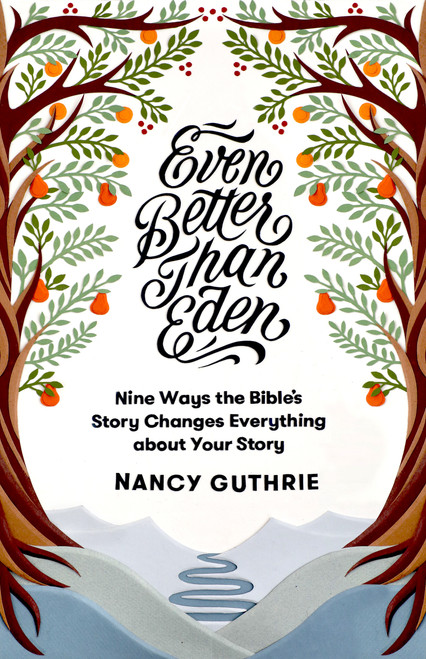 Even Better than Eden Nine Ways the Bible's Story Changes Everything about Your Story [Paperback]