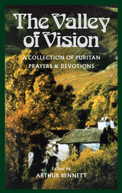 The Valley of Vision A Collection of Puritan Prayers [Paperback]