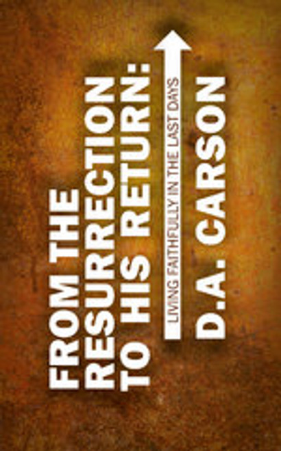 From The Resurrection To His Return Living Faithfully in the Last Days [Paperback]