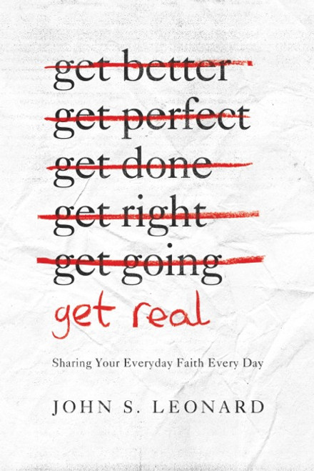 Get Real Sharing Your Everyday Faith Every Day [Paperback]