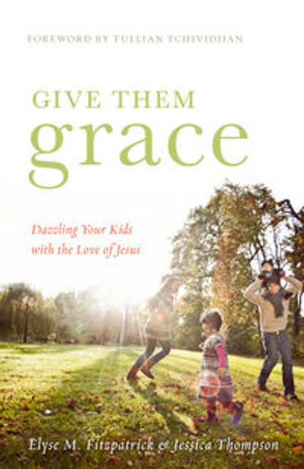 Give Them Grace Dazzling Your Kids with the Love of Jesus [Paperback]