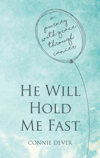 He Will Hold Me Fast A Journey with Grace through Cancer [Paperback]
