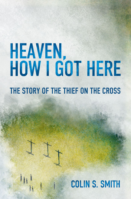 Heaven How I Got Here The Story of the Thief on the Cross [Paperback]