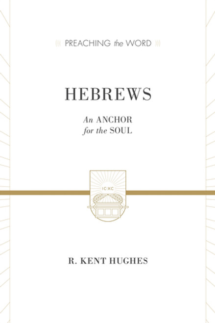 Hebrews [Preaching the Word] An Anchor for the Soul [Hardback]