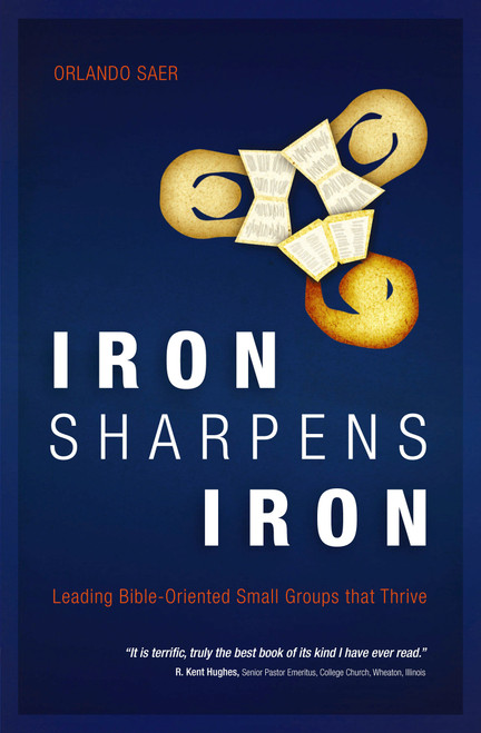 Iron Sharpens Iron Leading Bible-Oriented Small Groups that Thrive [Paperback]