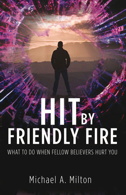 Hit by Friendly Fire What Do to When Fellow Believers Hurt You [Paperback]