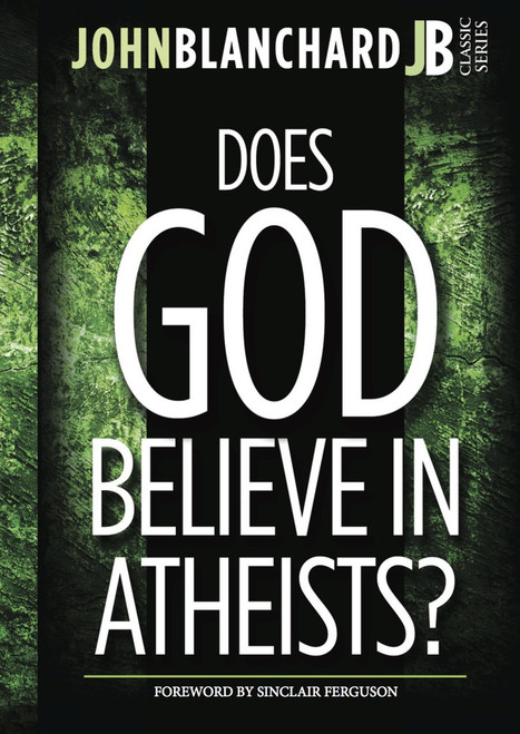 Does God Believe in Atheists? ~ John Blanchard [Paperback]