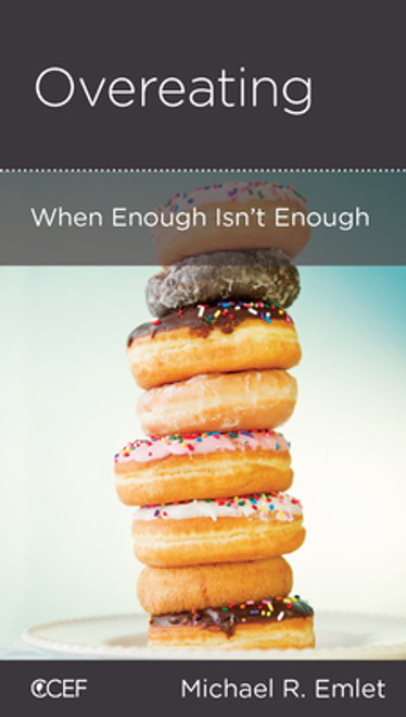 Overeating: When Enough Isn't Enough [Tract/Booklet]
