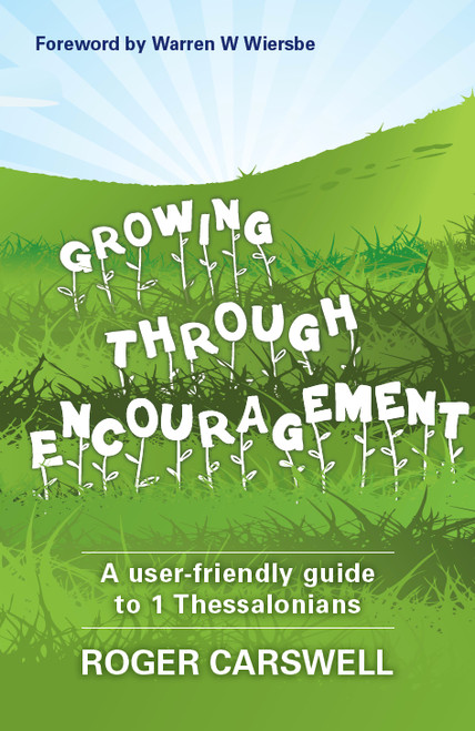 Growing Through Encouragement A user-friendly guide to 1 Thessalonians [Paperback]