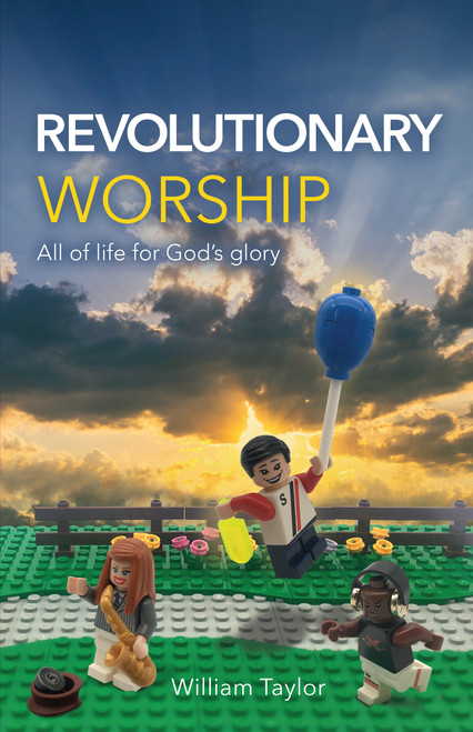 Revolutionary Worship All of Life for God's Glory [Paperback]